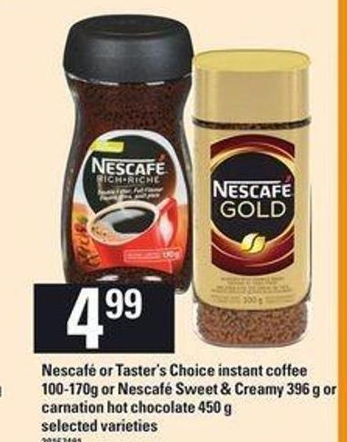 Nescafé Or Taster's Choice Instant Coffee - 100-170g Or Nescafé Sweet & Creamy - 396 G Or Carnation Hot Chocolate - 450 G
