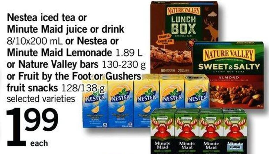 Nestea Iced Tea Or Minute Maid Juice Or Drink - 8/10x200 Ml Or Nestea Or Minute Maid Lemonade - 1.89 L Or Nature Valley Bars - 130-230 G Or Fruit By The Foot Or Gushers Fruit Snacks - 128/138 G