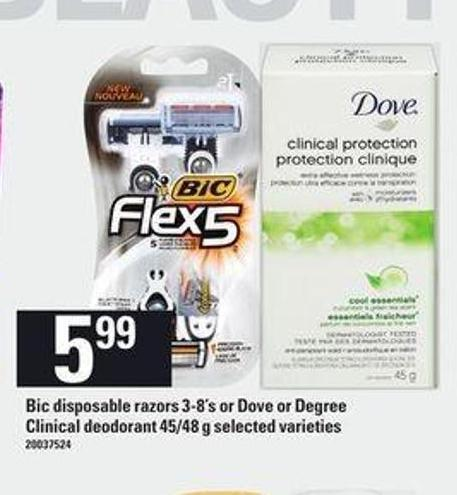 Bic Disposable Razors - 3-8's or Dove Or Degree Clinical Deodorant - 45/48 g