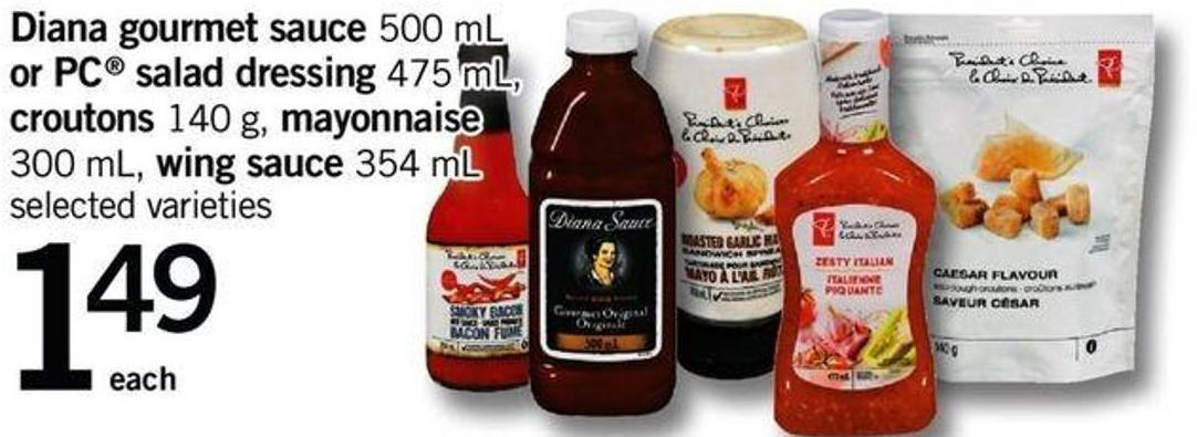 Diana Gourmet Sauce - 500 mL Or PC Salad Dressing - 475 mL - Croutons - 140 g - Mayonnaise - 300 mL - Wing Sauce - 354 mL