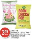 Lesser Evil Buddha Bowl (140g) or Angie's Boom Chicka Pop (136g - 198g) Ready To Eat Popcorn