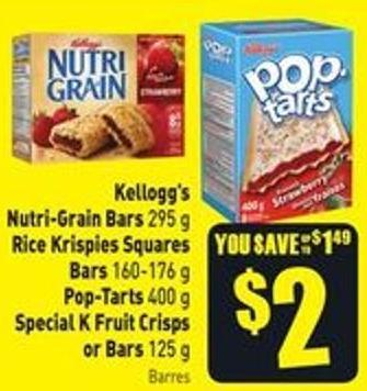 Kellogg's Nutri-grain Bars 295 g Rice Krispies Squares Bars 160-176 g Pop-tarts 400 g Special K Fruit Crisps or Bars 125 g