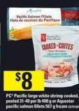 PC Pacific Large White Shrimp Cooked - Peeled 31-40 Per Lb 400 G Or Aquastar Pacific Salmon Fillets 567 G