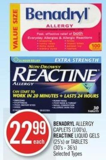 BENADRYL ALLERGY CAPLETS (100's), REACTINE LIQUID GELS (25's) or TABLETS (30's - 36's)