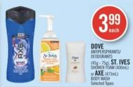 Dove Antiperspirants/ Deodorants (45g - 75g) - St. Ives Shower Foam (400ml) or Axe (473ml) Body Wash