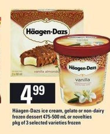 Häagen-dazs Ice Cream - Gelato Or Non-dairy Frozen Dessert - 475-500 mL or Novelties - Pkg of 3