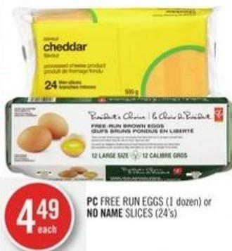 PC Free Run Eggs (1 Dozen) or No Name Slices (24's)