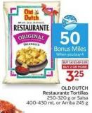 Old Dutch Restaurante Tortillas  250-320 g or Salsa 400-430 mL or Arriba 245 g - 50 Air Miles Bonus Miles