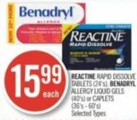 Reactine  Rapid Dissolve Tablets (24's) - Benadryl Allergy Liquid Gels (40's) or Caplets (36's - 60's)