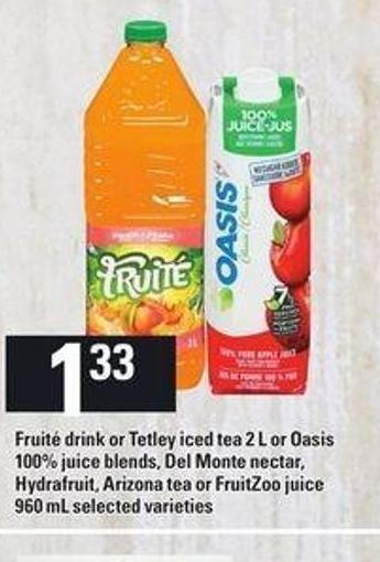 Fruité Drink Or Tetley Iced Tea 2 L Or Oasis 100% Juice Blends - Del Monte Nectar - Hydrafruit - Arizona Tea Or Fruitzoo Juice 960 Ml