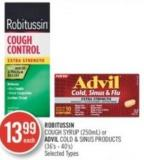 Robitussin Cough Syrup (250ml) or Advil Cold & Sinus Products (36's - 40's)