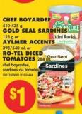 Chef Boyardee - 410-425 g Gold Seal Sardines - 125 g or Aylmer Accents - 398/540 mL or Ro-tel Diced Tomatoes - 284 mL