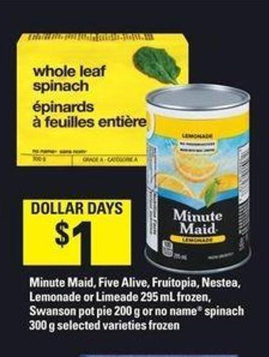 Minute Maid - Five Alive - Fruitopia - Nestea - Lemonade Or Limeade 295 Ml Frozen - Swanson Pot Pie 200 G Or No Name Spinach 300 G