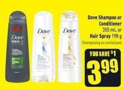 Dove Shampoo or Conditioner 355 mL or Hair Spray 198 g