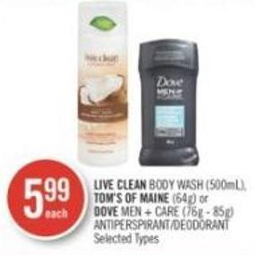 Live Clean Body Wash (500ml) - Tom's Of Maine (64g) or Dove Men + Care (76g - 85g) Antiperspirant/deodorant