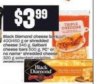 Black Diamond Cheese Bars - 400/450 g Or Shredded Cheese - 340 g - Galbani Cheese Bars - 500 g - PC Or No Name Shredded Cheese - 320 g