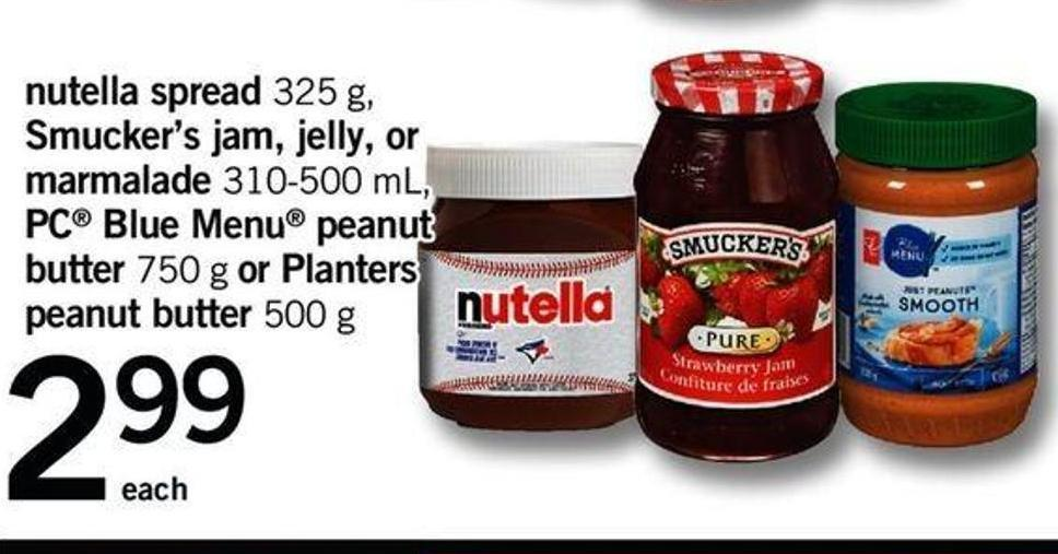 Nutella Spread 325 G - Smucker's Jam - Jelly - Or Marmalade 310-500 Ml - PC Blue Menu Peanut Butter 750 G Or Planters Peanut Butter 500 G