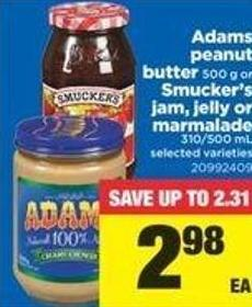 Adams Peanut Butter - 500 G Or Smucker's Jam - Jelly Or Marmalade - 310/500 Ml
