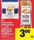 PC Extra Thick Raisin Bread 675 G - PC Original Or Blue Menu Tortillas 10 Inch - 384/650 g