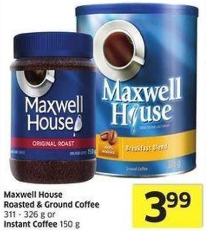 Maxwell House Roasted & Ground Coffee 311 - 326 g or Instant Coffee 150 g