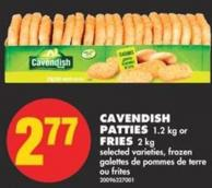 Cavendish Patties - 1.2 Kg or Fries - 2 Kg