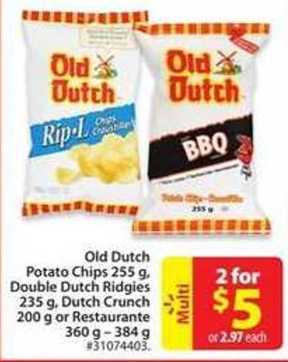 Old Dutch Potato Chips 255 g - Double Dutch Ridgies 235 g - Dutch Crunch 200 g or Restaurante 360 g – 384 g