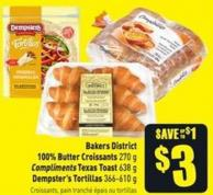 Bakers District 100% Butter Croissants 270 g Compliments Texas Toast 638 g Dempster's Tortillas 366-610 g