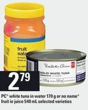 PC White Tuna In Water - 170 g Or No Name Fruit In Juice - 540 mL