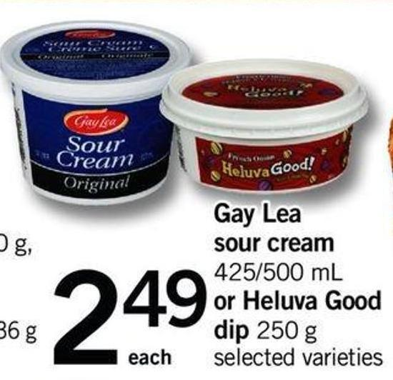 Gay Lea Sour Cream - 425/500 Ml Or Heluva Good! Dip - 250 G