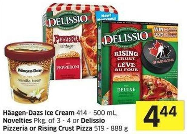 Häagen-dazs Ice Cream 414 - 500 mL - Novelties Pkg of 3 - 4 or Delissio Pizzeria or Rising Crust Pizza 519 - 888 g