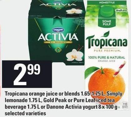 Tropicana Orange Juice Or Blends 1.65-1.75 L - Simply Lemonade 1.75 L - Gold Peak Or Pure Leaf Iced Tea Beverage 1.75 L Or Danone Activia Yogurt 8 X 100 G
