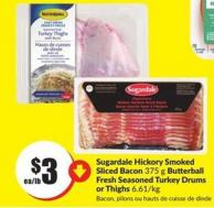Sugardale Hickory Smoked Sliced Bacon 375 g Butterball Fresh Seasoned Turkey Drums or Thighs