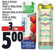 Oasis Or Arizona 960 Ml Or Fruité Or Tetley Drinks 2 L Or 1.99 Ea.