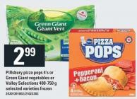 Pillsbury Pizza Pops 4's Or Green Giant Vegetables Or Valley Selections 400-750 g