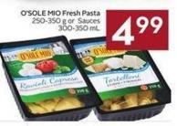 O'sole Mio Fresh Pasta 250-350 g or Sauces 300-350 mL
