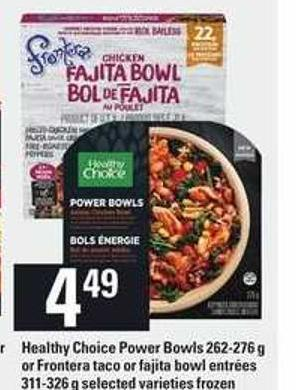 Healthy Choice Power Bowls 262-276 G Or Frontera Taco Or Fajita Bowl Entrées 311-326 G