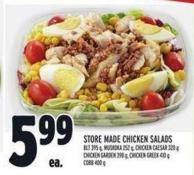 Store Made Chicken Salads Blt 395 G - Muskoka 252 G - Chicken Caesar 320 G Chicken Garden 398 G - Chicken Greek 410 G Cobb 400 G