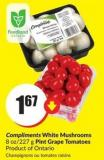 Compliments White Mushrooms 8 Oz/227 g Pint Grape Tomatoes Product of Ontario