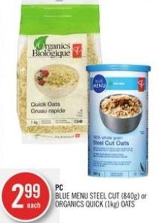 PC Blue Menu Steel Cut (840g) or Organics Quick (1kg) Oats
