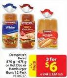 Dempster's Bread 570 g - 675 g or Hot Dog or Hamburger Buns 12-pack