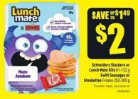 Schneiders Stackers or Lunch Mate Kits 81-132 g Swift Sausages or Steakettes Frozen 252-300 g