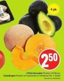 4 Pack Avocados Product of Mexico Cantaloupes Product of Guatemala or Honduras No. 1 Grade