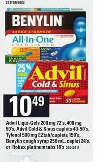 Advil Liqui-gels 200 Mg 72's - 400 Mg 50's - Advil Cold & Sinus Caplets 40-50's - Tylenol 500 Mg Eztab/caplets 150's - Benylin Cough Syrup 250 Ml - Caplet 24's Or Robax Platinum Tabs 18's