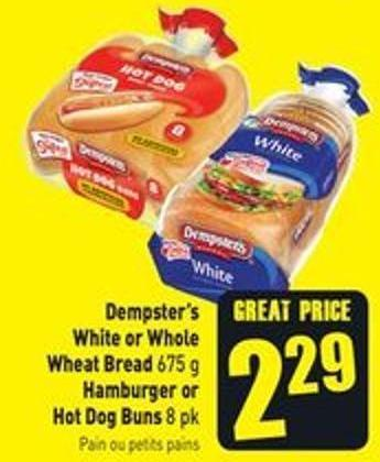 Dempster's White or Whole Wheat Bread 675 g Hamburger or Hot Dog Buns 8 Pk