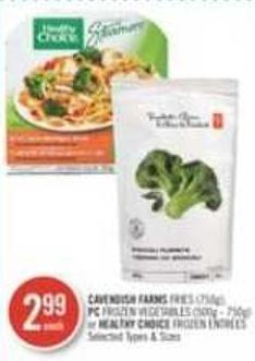 Cavendish Farms Fries (750g) - PC Frozen Vegetables (500g - 750g) or Healthy Choice Frozen Entrees