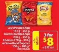 Lay's Potato Chips 141 g - 255 g - Doritos Tortilla Chips 230 g - 255 g - Cheetos 170 g - 310 g or Smartfood Popcorn 150 g - 200 g