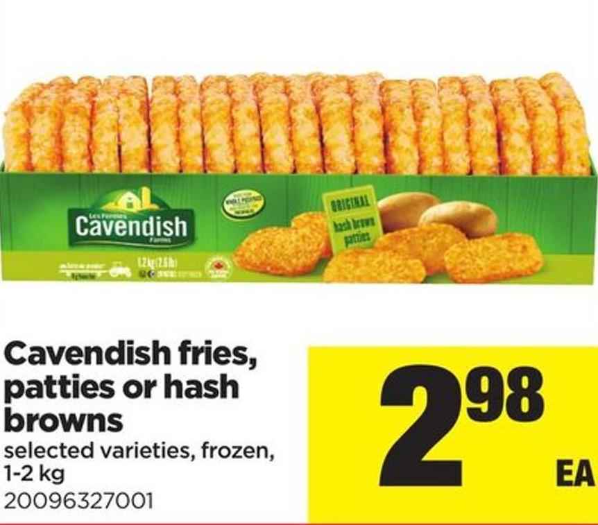 Cavendish Fries - Patties Or Hash Browns - 1-2 Kg