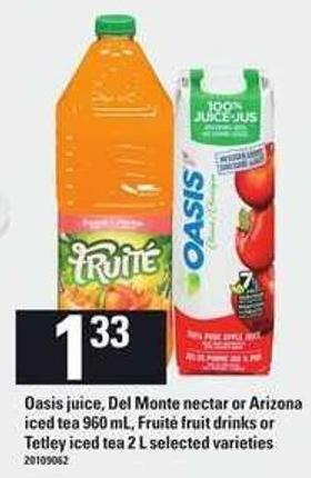 Oasis Juice - Del Monte Nectar Or Arizona Iced Tea 960 mL - Fruit' Fruit Drinks Or Tetley Iced Tea 2 L
