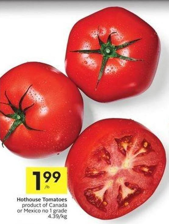 Hothouse Tomatoes Product of Canada or Mexico No 1 Grade 4.39/kg