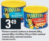 Planters Roasted Cashews Or Almonds 200 G - Peanuts - 600 G - Zen Blenz - 225 G Or Dad's Oatmeal Cookies - 520 G
